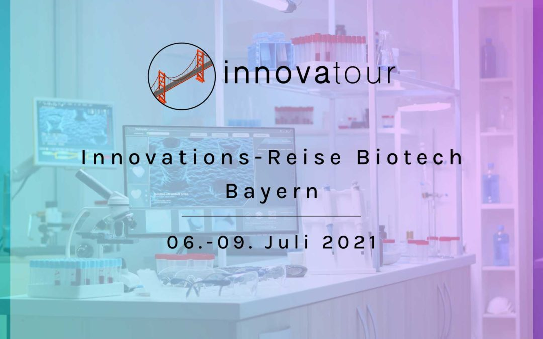 Innovationsreise Biotech Bayern 06.-09.07.2021⁠